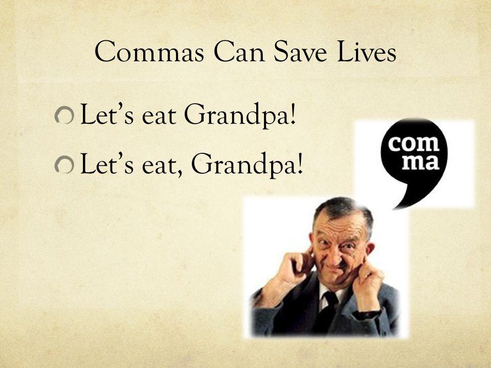 Commas Can Save Lives Let's eat Grandpa! Let's eat, Grandpa!