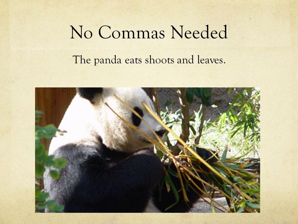 No Commas Needed The panda eats shoots and leaves.