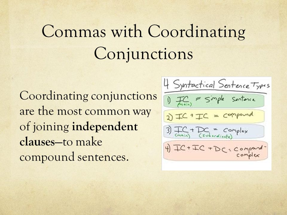 Commas with Coordinating Conjunctions Coordinating conjunctions are the most common way of joining independent clauses —to make compound sentences.