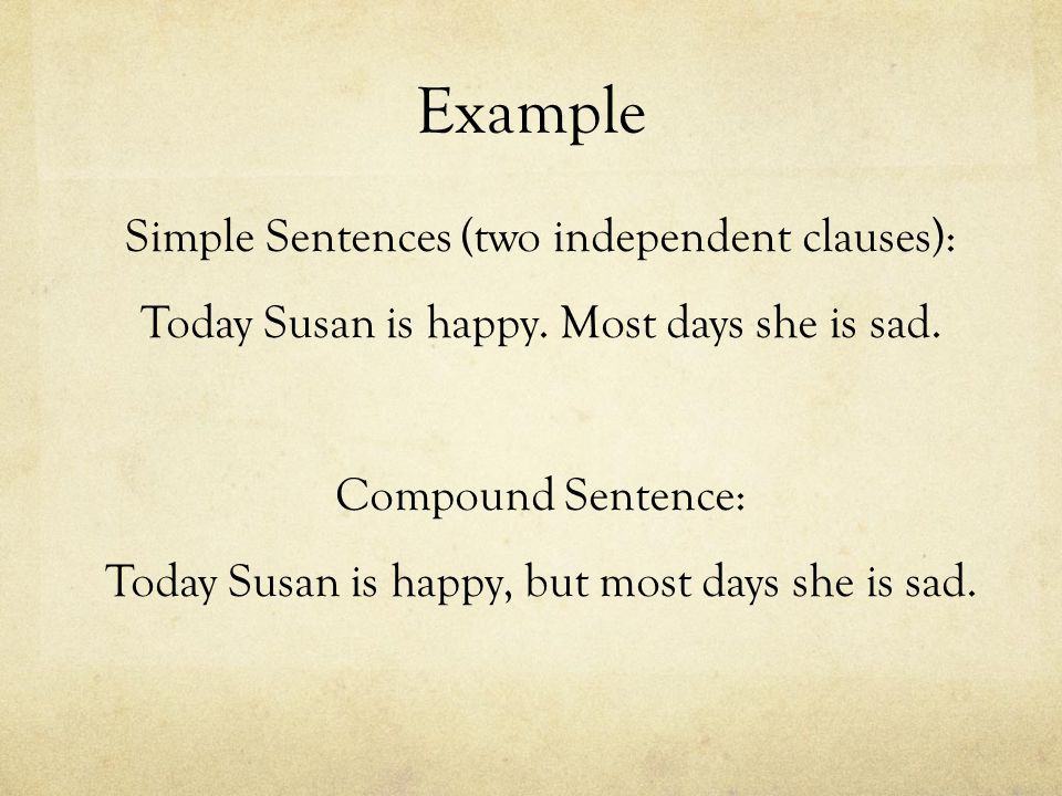 Example Simple Sentences (two independent clauses): Today Susan is happy.