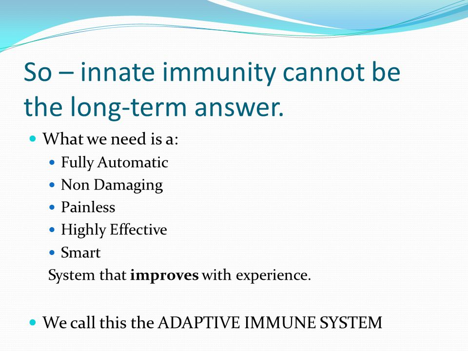 So – innate immunity cannot be the long-term answer.