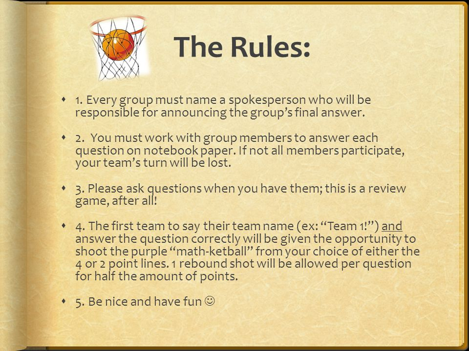 The Rules:  1. Every group must name a spokesperson who will be responsible for announcing the group's final answer.  2. You must work with group me