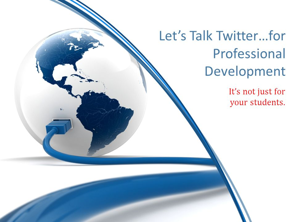 It's not just for your students. Let's Talk Twitter…for Professional Development