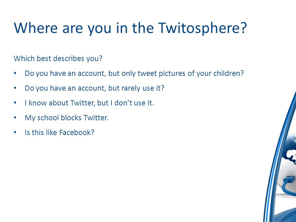 Where are you in the Twitosphere? Which best describes you? Do you have an account, but only tweet pictures of your children? Do you have an account,