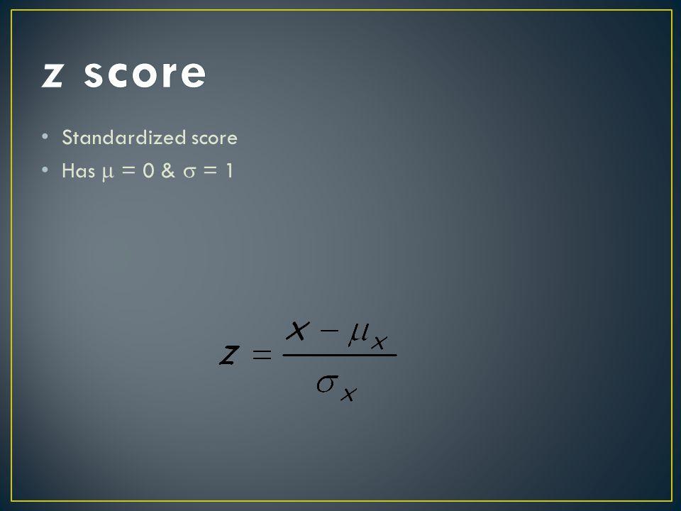 Standardized score Has  = 0 &  = 1
