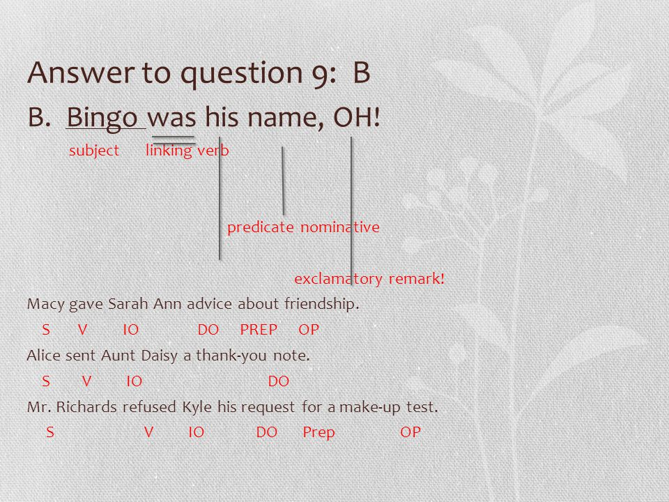 Answer to question 9: B B. Bingo was his name, OH.