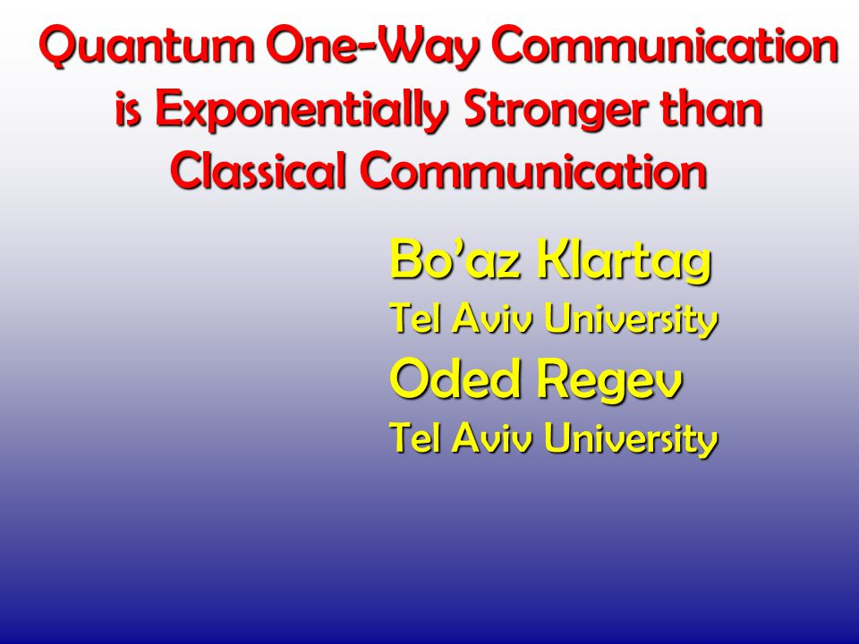 Quantum One-Way Communication is Exponentially Stronger than Classical Communication TexPoint fonts used in EMF.