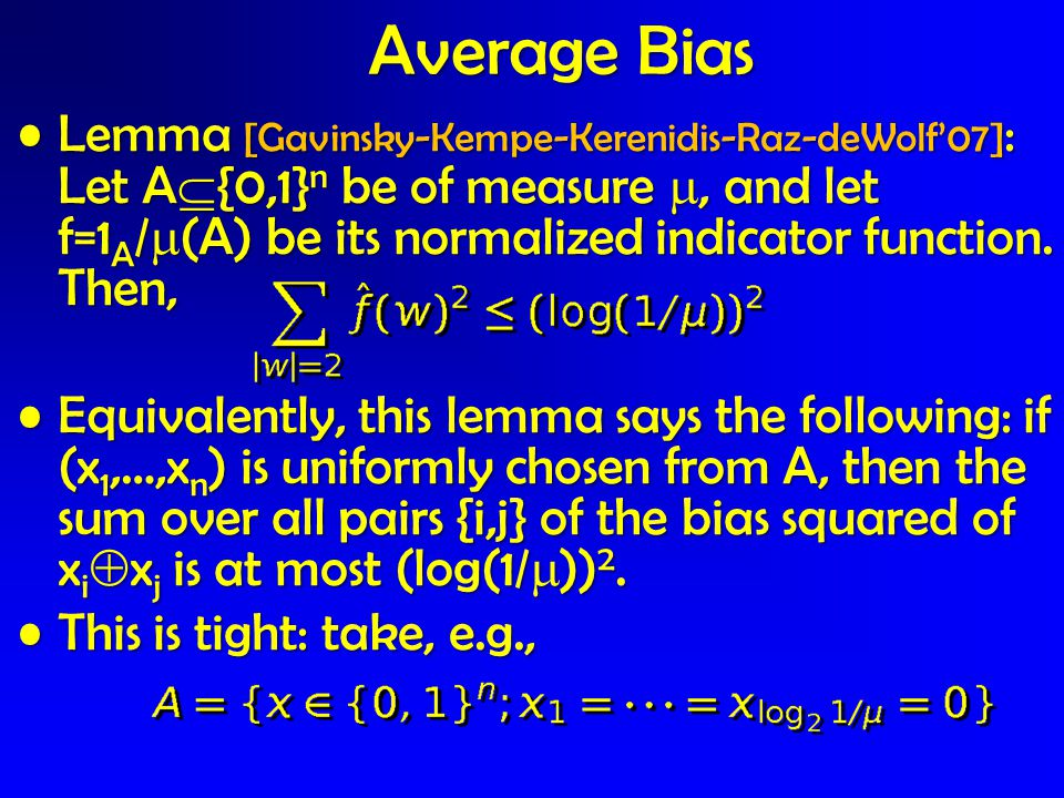 Lemma [Gavinsky-Kempe-Kerenidis-Raz-deWolf'07] : Let A  {0,1} n be of measure , and let f=1 A /  (A) be its normalized indicator function.