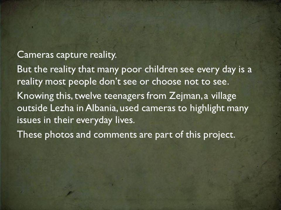 Cameras capture reality.