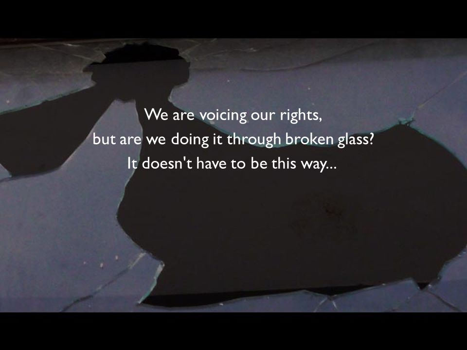 We are voicing our rights, but are we doing it through broken glass.