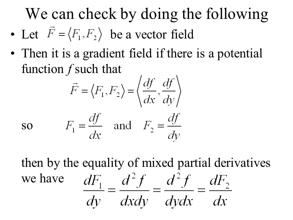 We can check by doing the following Let be a vector field Then it is a gradient field if there is a potential function f such that so then by the equa