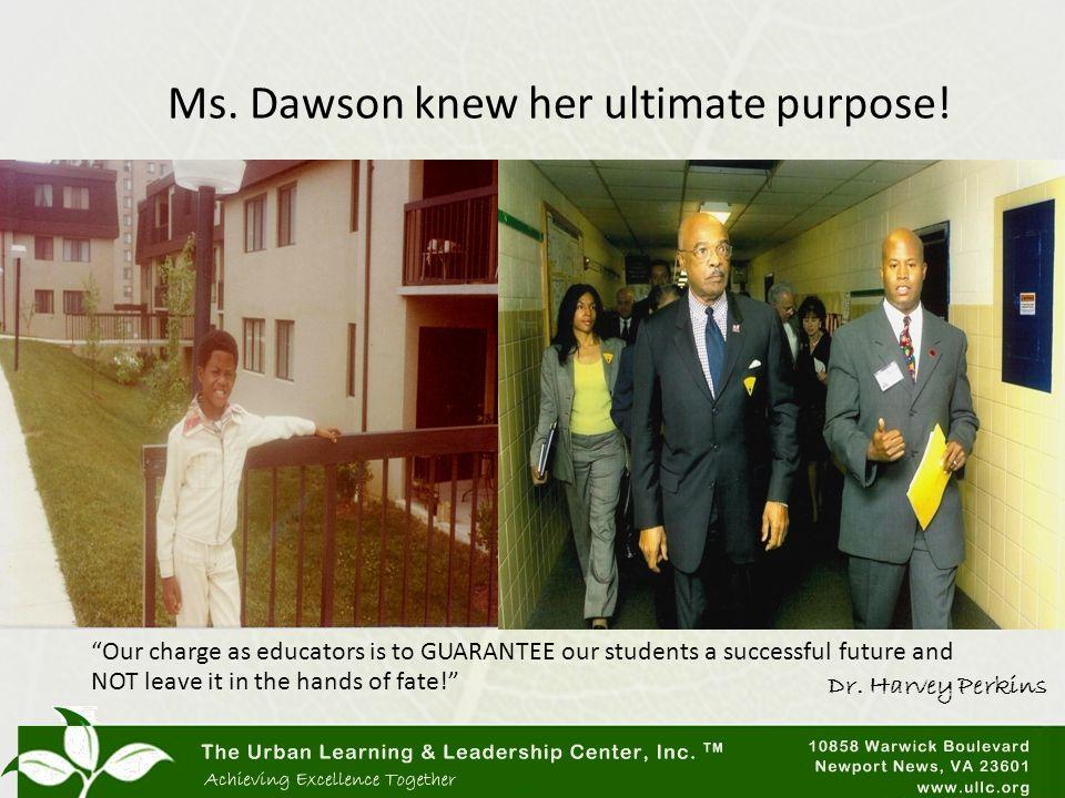 Ms. Dawson knew her ultimate purpose.