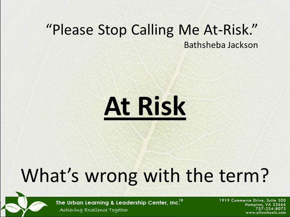 Please Stop Calling Me At-Risk. Bathsheba Jackson At Risk What's wrong with the term