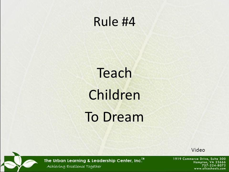Rule #4 Teach Children To Dream Video