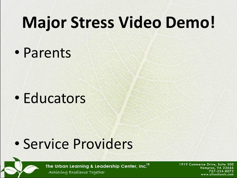 Major Stress Video Demo! Parents Educators Service Providers