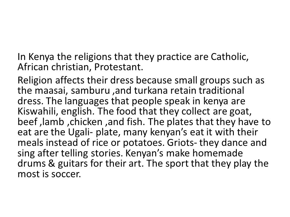 In Kenya the religions that they practice are Catholic, African christian, Protestant.