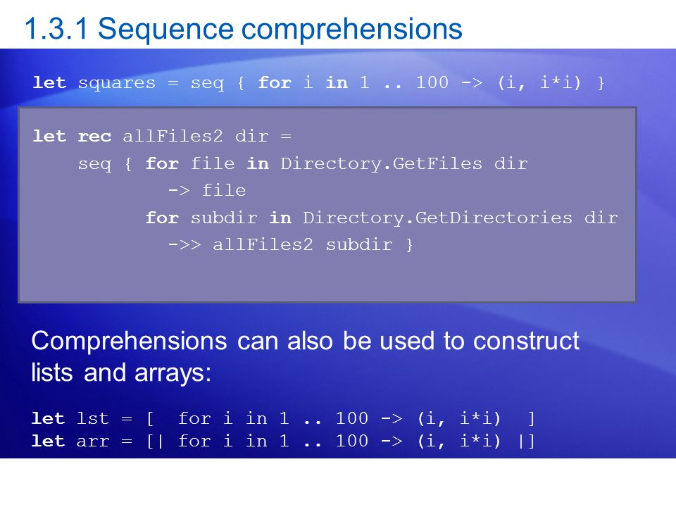 1.3.1 Sequence comprehensions let squares = seq { for i in 1..