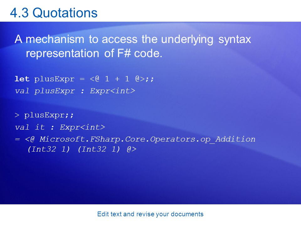 4.3 Quotations A mechanism to access the underlying syntax representation of F# code.