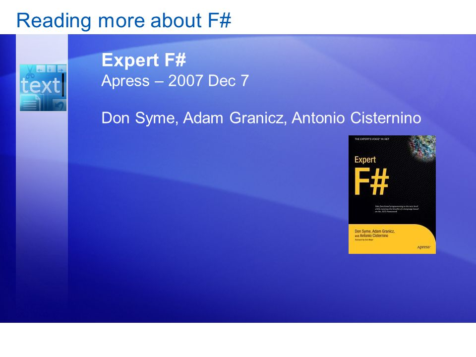 Reading more about F# Expert F# Apress – 2007 Dec 7 Don Syme, Adam Granicz, Antonio Cisternino