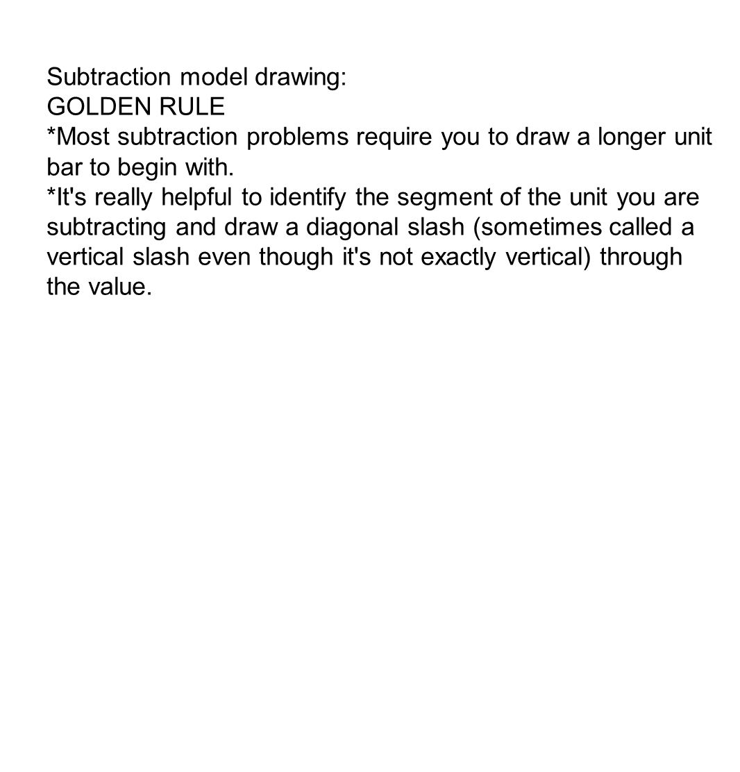 Subtraction model drawing: GOLDEN RULE *Most subtraction problems require you to draw a longer unit bar to begin with.