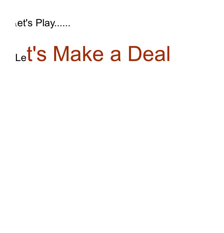 L et s Play...... Le t s Make a Deal