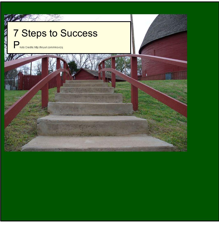 7 Steps to Success P hoto Credits: http://tinyurl.com/mkovrzq