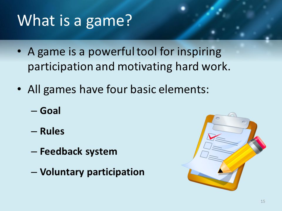 What is a game.A game is a powerful tool for inspiring participation and motivating hard work.