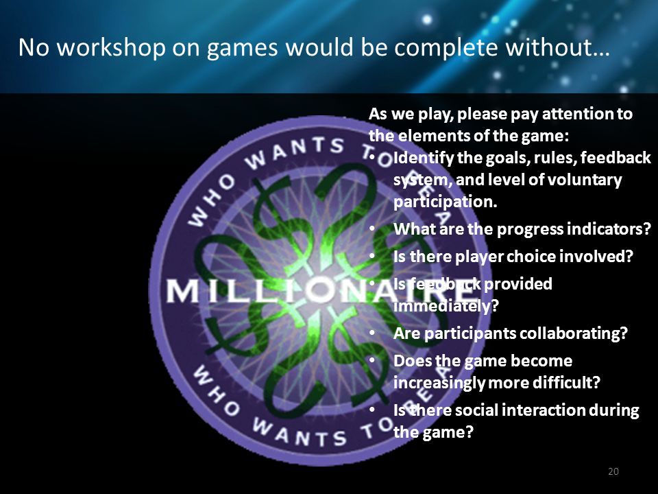 No workshop on games would be complete without… 20 As we play, please pay attention to the elements of the game: Identify the goals, rules, feedback system, and level of voluntary participation.