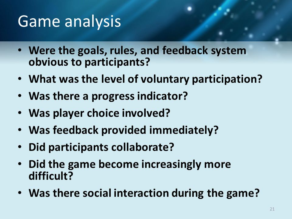 Game analysis Were the goals, rules, and feedback system obvious to participants.