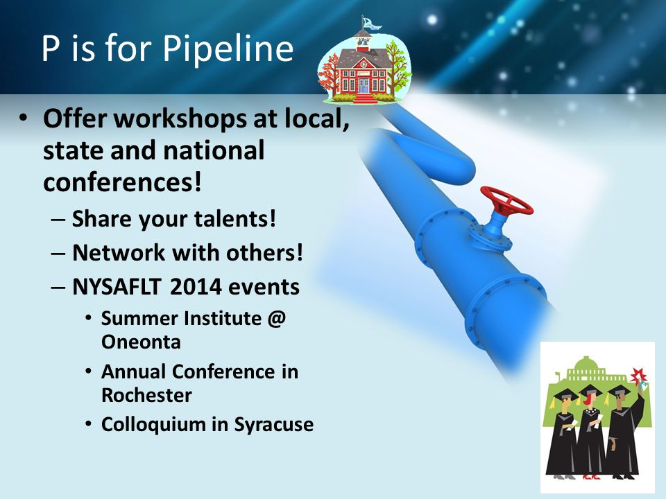 P is for Pipeline Offer workshops at local, state and national conferences.
