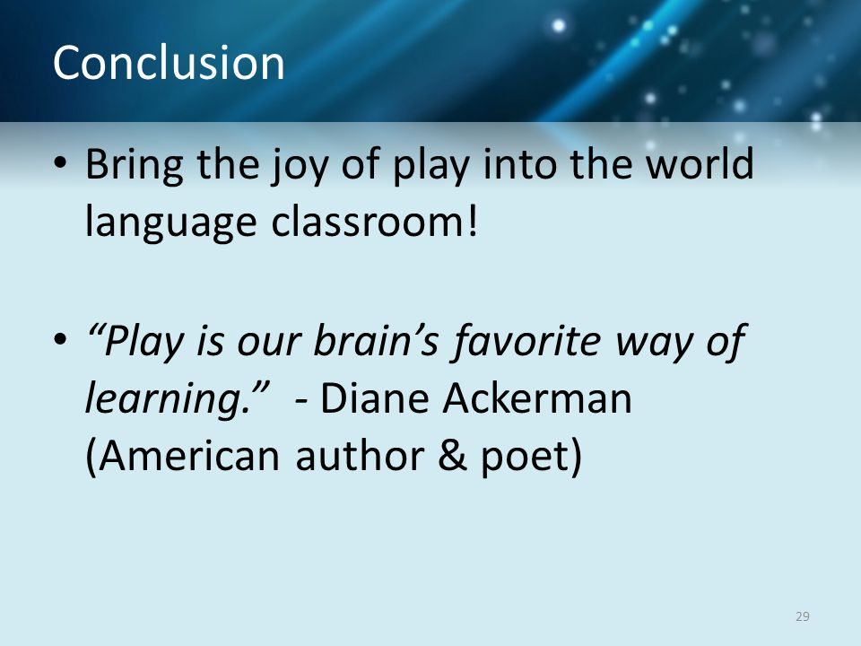 Conclusion Bring the joy of play into the world language classroom.