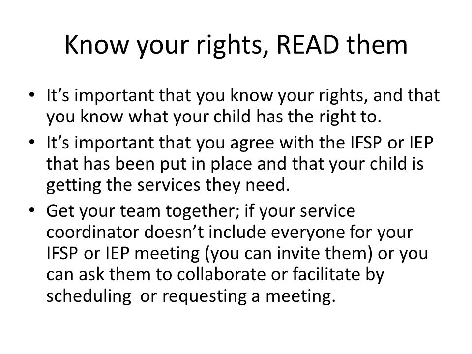 Know your rights, READ them It's important that you know your rights, and that you know what your child has the right to.
