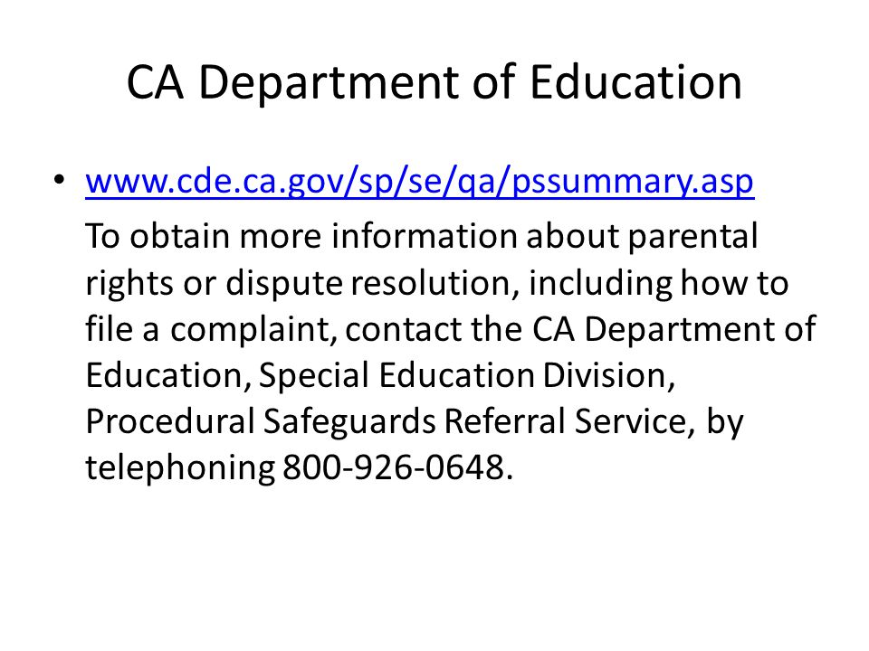 CA Department of Education www.cde.ca.gov/sp/se/qa/pssummary.asp To obtain more information about parental rights or dispute resolution, including how