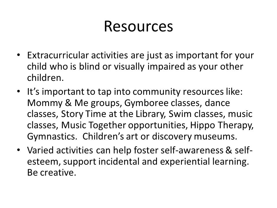 Resources Extracurricular activities are just as important for your child who is blind or visually impaired as your other children.