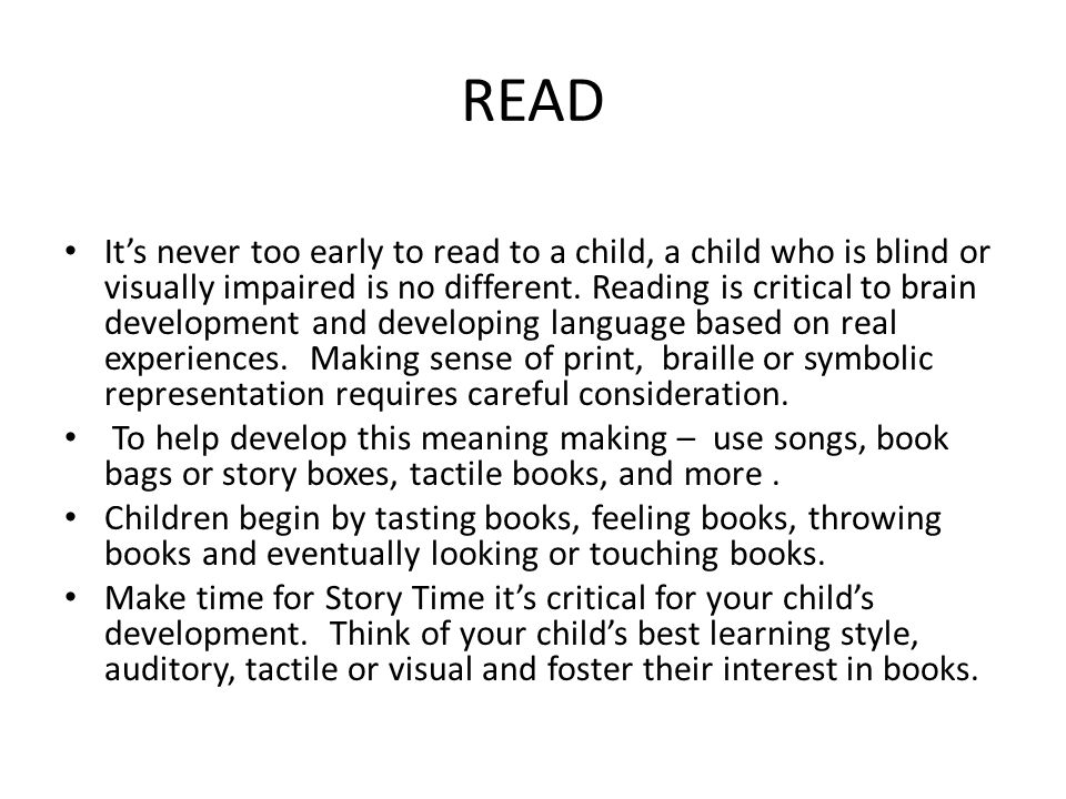 READ It's never too early to read to a child, a child who is blind or visually impaired is no different.