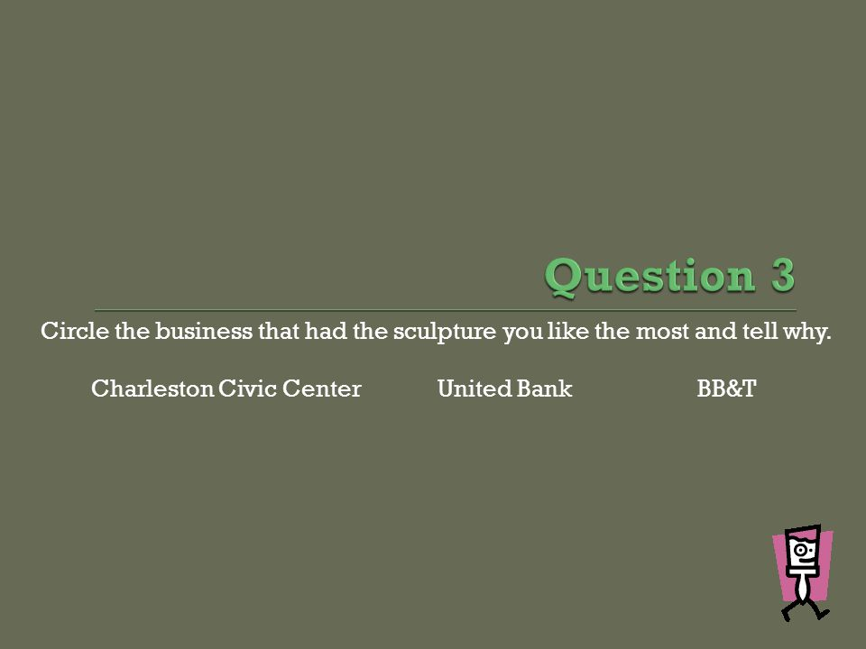 Circle the business that had the sculpture you like the most and tell why. Charleston Civic Center United BankBB&T