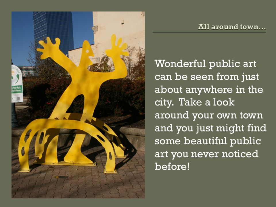 Wonderful public art can be seen from just about anywhere in the city.