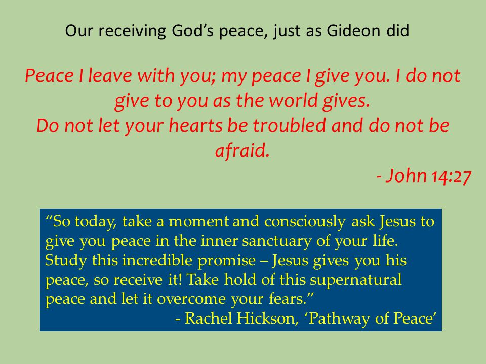Our receiving God's peace, just as Gideon did Peace I leave with you; my peace I give you.