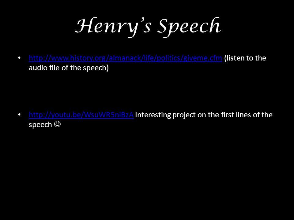 Henry's Speech http://www.history.org/almanack/life/politics/giveme.cfm (listen to the audio file of the speech) http://www.history.org/almanack/life/