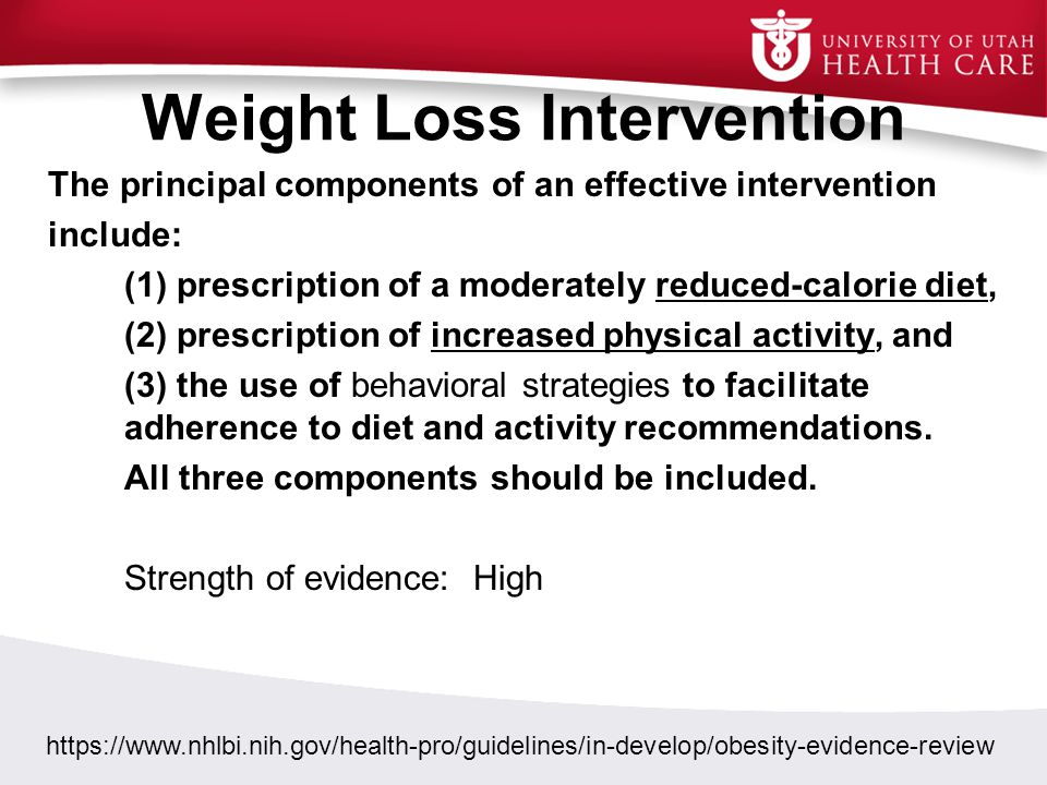 Weight Loss Intervention The principal components of an effective intervention include: (1) prescription of a moderately reduced-calorie diet, (2) pre