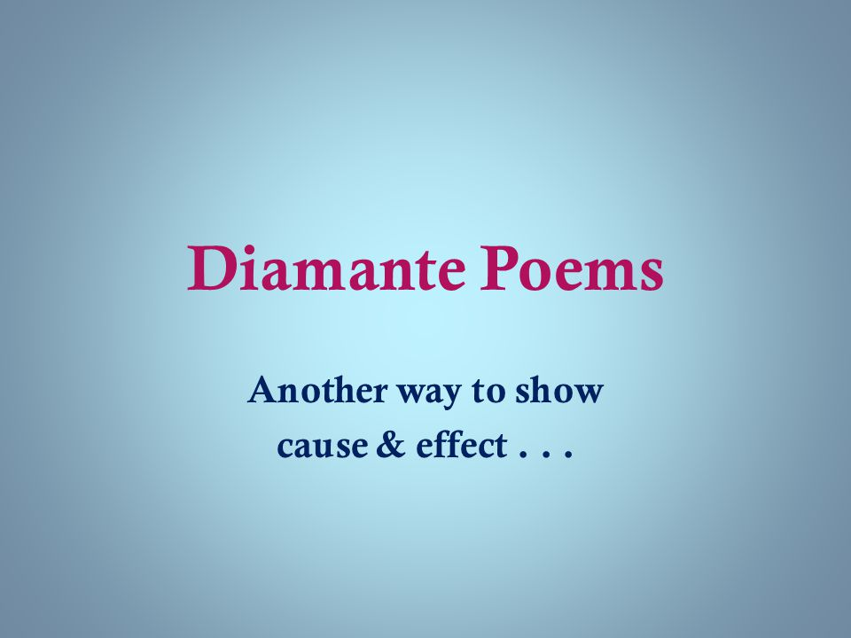 Diamante Poems Time to do one on your own! Write two adjectives that describe the effect. (line #6)