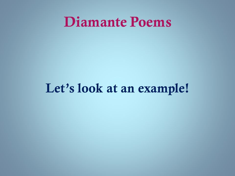 Diamante Poems Let's look at an example!