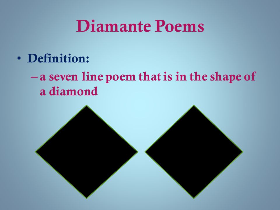Diamante Poems Set up: – Each line of the poem is written in a specific way – The order of the lines always stays the same – We are going to adapt this poem to show a cause & effect relationship.