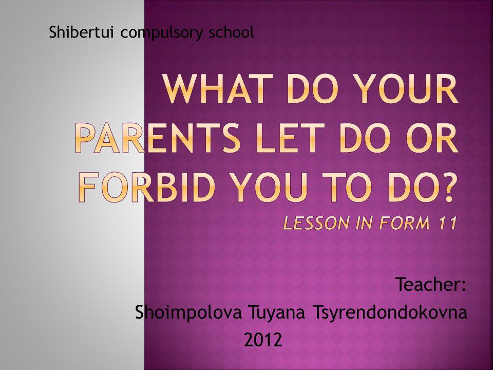 Teacher: Shoimpolova Tuyana Tsyrendondokovna 2012 Shibertui compulsory school