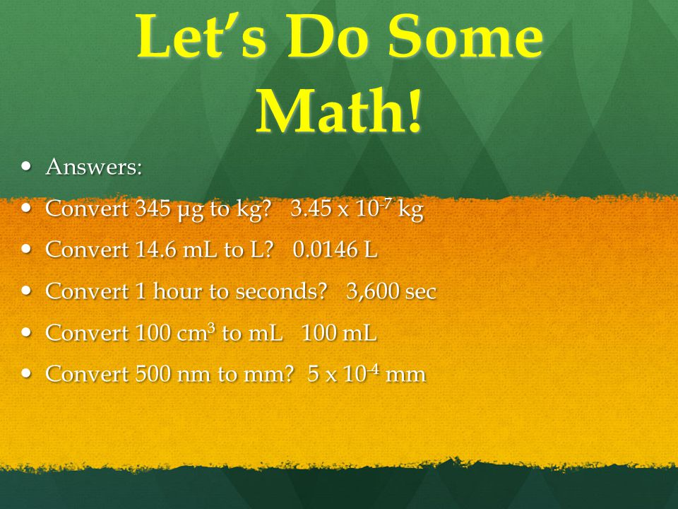 Let's Do Some Math. Answers: Answers: Convert 345 μg to kg.
