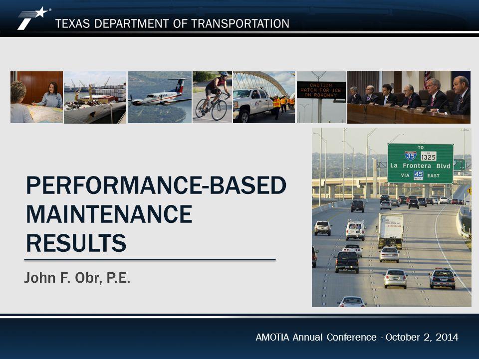 Performance-Based Maintenance Results AMOTIA Annual Conference – October 2, 2014 Legislatively Mandated - Effective 09/01/1995  Texas Transportation Code  Sec.
