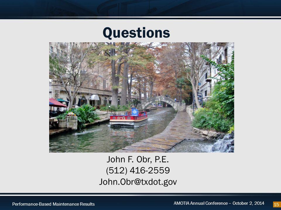 Performance-Based Maintenance Results AMOTIA Annual Conference – October 2, 2014 Questions 15 John F. Obr, P.E. (512) 416-2559 John.Obr@txdot.gov