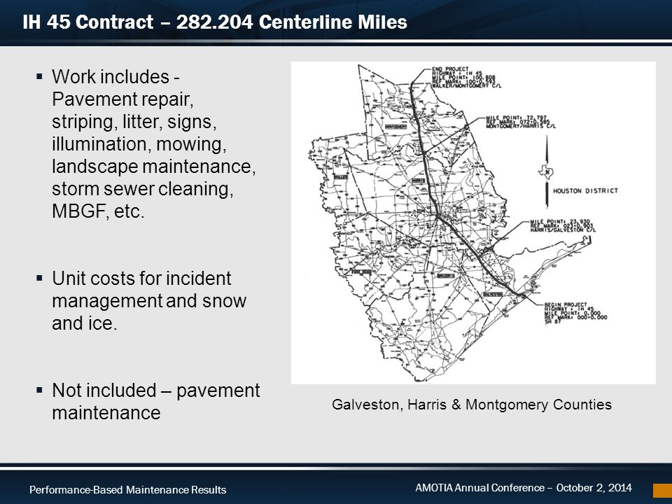 Performance-Based Maintenance Results AMOTIA Annual Conference – October 2, 2014 IH 45 Contract – 282.204 Centerline Miles Galveston, Harris & Montgom