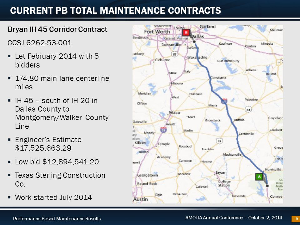 Performance-Based Maintenance Results AMOTIA Annual Conference – October 2, 2014 Dallas Metro Contract CCSJ 6264-64-001  Let July 2014 with 5 bidders  160.29 main lane centerline miles  IH 20, IH 30, IH 35E, IH 45, IH 345, IH 635, US 75, & HOV on US 67 and US 75  Engineer's Estimate $21,834,488  Low bid $19,290,130  AMEY Consulting USA, Inc.