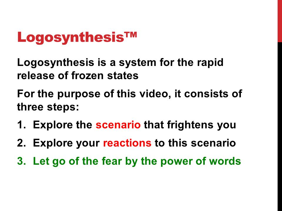 Logosynthesis™ Logosynthesis is a system for the rapid release of frozen states For the purpose of this video, it consists of three steps: 1.Explore t